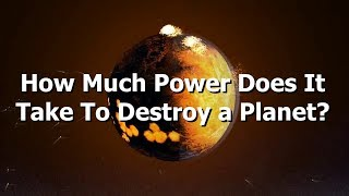 Download How Much Power Do You Need To Destroy A Planet? Video