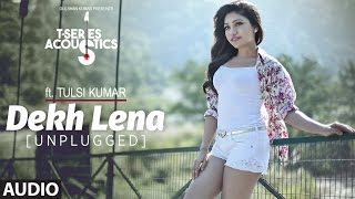 Download Dekh Lena (Unplugged) Audio Song | T-Series Acoustics | Tulsi Kumar | T-Series Video