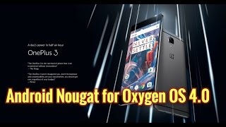Download Oneplus 3: Android Nougat as Oxygen OS 4.0 has arrived Video