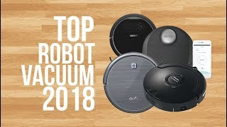 Download BEST ROBOT VACUUM OF 2018 | TOP 6 | ROBOT VACUUM REVIEWS Video