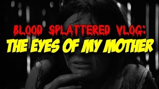 Download The Eyes Of My Mother (2016) - Blood Splattered Vlog (Horror Movie Review) Video