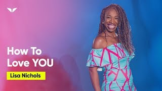 Download Give The World The Best Example Of How To Love You | Lisa Nichols Video