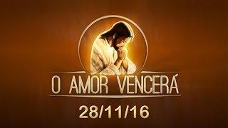 Download O Amor Vencerá - 28/11/16 Video