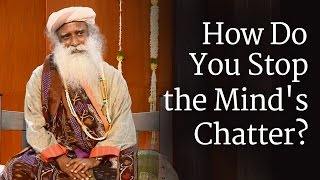 Download How Do You Stop the Mind's Chatter? - Sadhguru Video