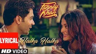 Download Halka Halka Lyrical Video   FANNEY KHAN   Aishwarya Rai Bachchan   Rajkummar Rao   Amit Trivedi Video