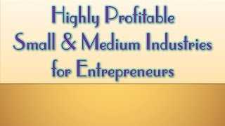 Download Highly Profitable Small & Medium Industries for Entrepreneurs Video