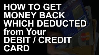 Download How to Get Money Back Which is Deducted from Debit / Credit Card Without Your Authorization Video