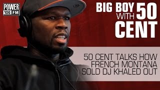 Download 50 Cent tells Big Boy how French Montana Sold DJ Khaled Out Video