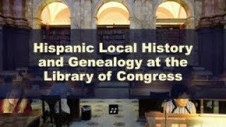 Download Hispanic Local History and Genealogy at the Library of Congress Video