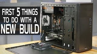 Download First 5 Things to Do with a New PC Build Video
