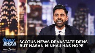 Download SCOTUS News Devastates Dems, But Hasan Minhaj Has Hope | The Daily Show Video