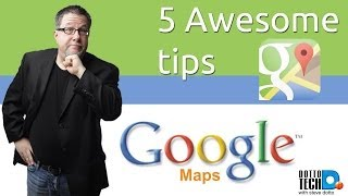 Download Google Maps, 5 Awesome Tips (you probably did not know!) Video