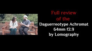 Download Full Review of the Daguerreotype Achromat 64mm f2.9 by Lomography Video