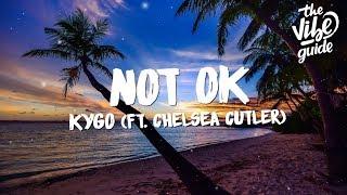 Download Kygo - Not Ok (Lyrics) ft. Chelsea Cutler Video