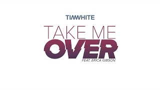 Download Tim White - Take Me Over (Audio) ft. Erica Gibson Video