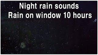 Download night rain sounds - Rain on window 10 hours Video