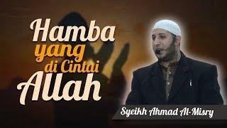 Download Syeikh Ahmad Al-Misri - Hamba yang Dicintai Allah Video