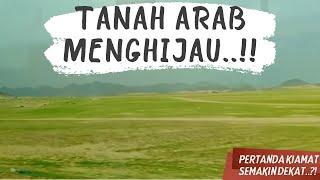 Download FULL VIDEO! Tanah Arab Menghijau! Inikah tanda kiamat yang disebut dalam Hadist Rasulullah! Video