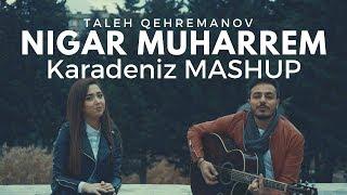 Download Karadeniz MASHUP - Nigar Muharrem / Talo Video