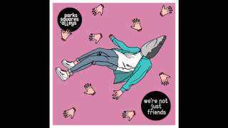 Download Parks, Squares and Alleys - We're Not Just Friends Video