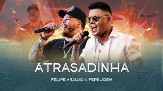 Download Felipe Araújo & Ferrugem - Atrasadinha Video