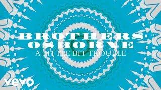 Download Brothers Osborne - A Little Bit Trouble Video