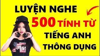 Download Luyện nghe 500 Tính Từ tiếng Anh thông dụng nhất - 100 English Video