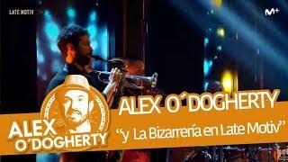 Download ALEX O'DOGHERTY & LA BIZARRERÍA en LATE MOTIV de A. BUENAFUENTE - LA COSA SOLO PUEDE MEJORAR Video