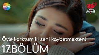 Download Aşk Laftan Anlamaz 17.Bölüm | ″Öyle korktum ki seni kaybetmekten!″ Video