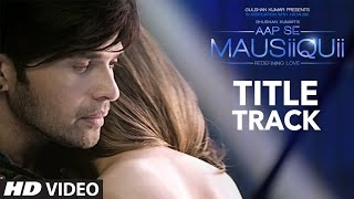 Download AAP SE MAUSIIQUII Title Song (Full Video) Himesh Reshammiya Latest Song 2016 | T-Series Video