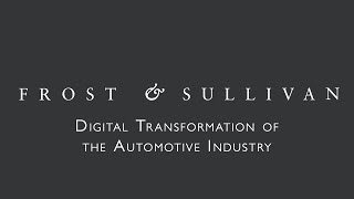 Download Digital Transformation of the Automotive Industry, a Frost & Sullivan Perspective from CES Video