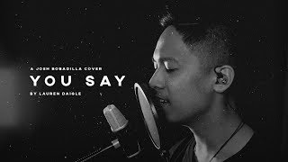 Download You Say - Lauren Daigle (Acoustic Cover) by Josh Bobadilla Video