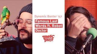 Download Dynamic Banter 141: Famous Last Words ft. Robot Doctor Video