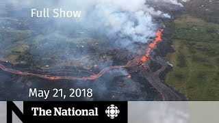 Download The National for Monday May 21, 2018 — FBI and Trump, Hawaii Volcano, Pipeline Video