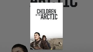 Download Children of the Arctic (original version) Video