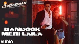 Download Bandook Meri Laila Full Audio | A Gentleman - SSR | Sidharth |Jacqueline|Sachin-Jigar|Raftaar|Raj&DK Video