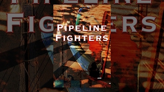 Download Pipeline Fighters Video