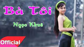 Download Bà Tôi - Ngọc Khuê Video