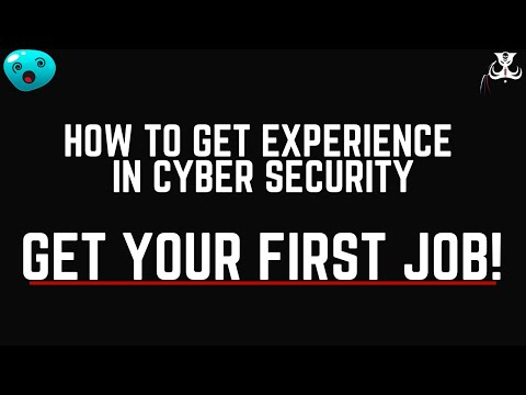 How To Get Experience In Cyber Security - GET YOUR FIRST JOB!
