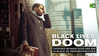 Download Black Lives: Doom. Choosing between good and bad in black US neighbourhoods Video