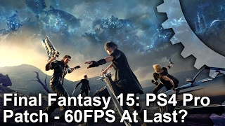 Download Final Fantasy 15 PS4 Pro Patch 1.05: 60fps At Last? Video