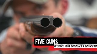 Download Top 5 Guns To Scare Your Daughter's Boyfriend Video