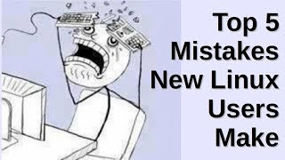 Download Top 5 Mistakes New Linux Users Make Video