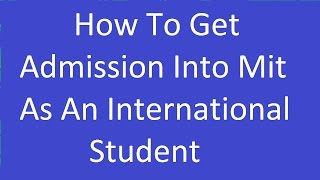 Download How To Get admission Into Mit International Student Video