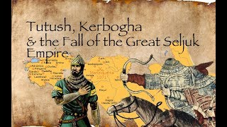 Download Tutush, Kerbogha & the fall of the Great Seljuk Empire Video