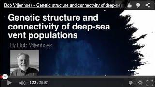 Download Bob Vrijenhoek - Genetic Structure and Connectivity of Deep-Sea Vent Populations Video