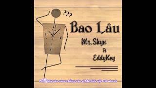 Download Bao Lâu - Mr.Shyn Ft Eddy Key [Video Lyrics] Video