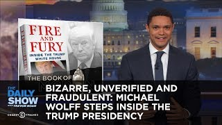 Download Bizarre, Unverified and Fraudulent: Michael Wolff Steps Inside the Trump Presidency: The Daily Show Video