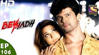 Download Beyhadh - बेहद - Ep 106 - 7th Mar, 2017 Video