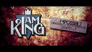 Download I Am King - Impossible (Shontelle Cover) Video